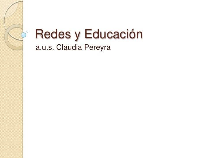 Redes y Educación<br />a.u.s. Claudia Pereyra<br />