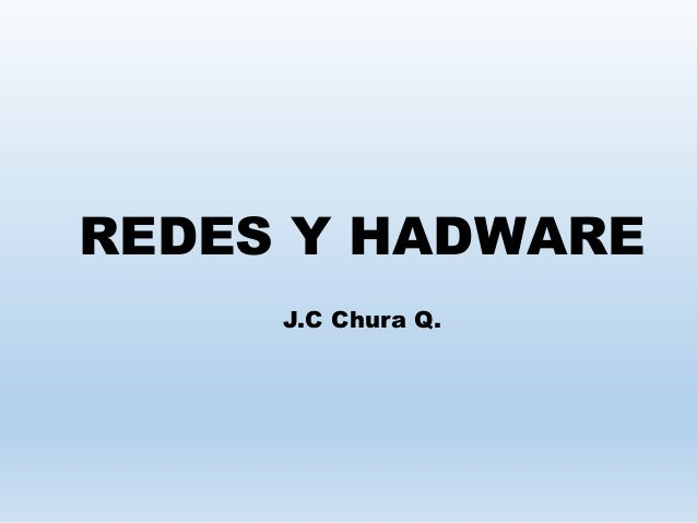 REDES Y HADWARE J.C Chura Q.