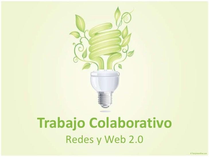 Trabajo Colaborativo    Redes y Web 2.0