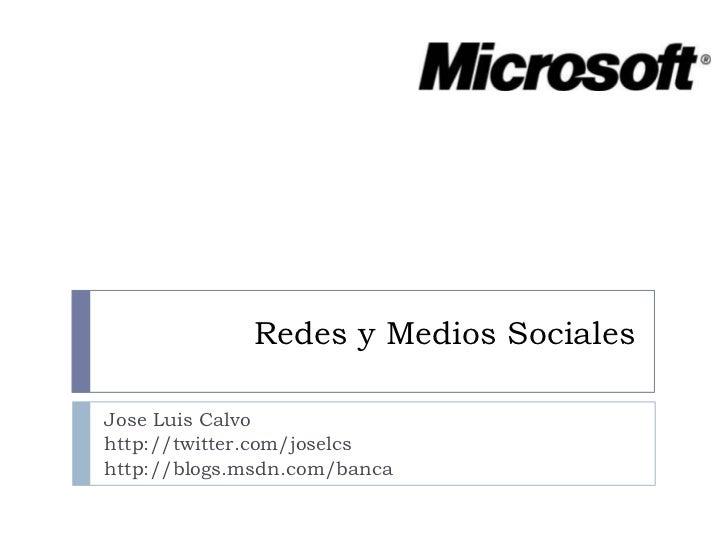 Redes y Medios Sociales<br />Jose Luis Calvo<br />http://twitter.com/joselcs<br />http://blogs.msdn.com/banca<br />