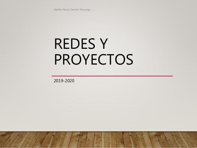 REDES Y PROYECTOS 2019-2020 Martha Rosa Cáceres Mayorga