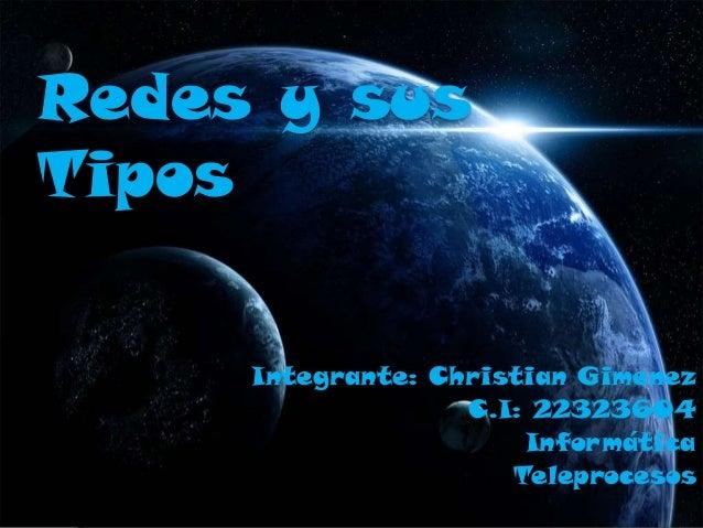 Redes y susTiposIntegrante: Christian GimenezC.I: 22323604InformáticaTeleprocesos
