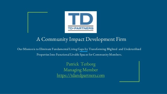 A Community Impact Development Firm Our Mission is to Eliminate Fundamental Living Gaps by Transforming Blighted and Under...