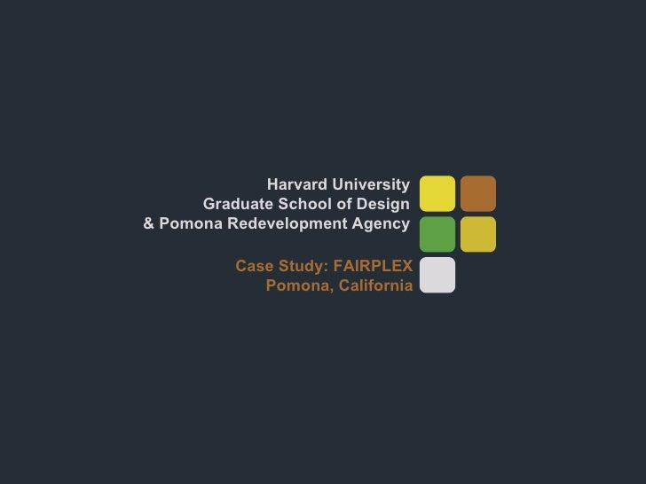 Harvard University Graduate School of Design & Pomona Redevelopment Agency Case Study: FAIRPLEX Pomona, California