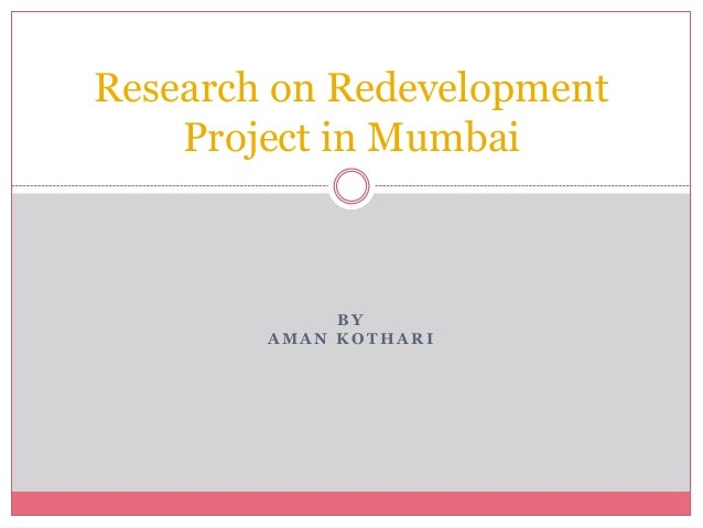Research on Redevelopment  Project in Mumbai  BY  AMAN KOTHARI