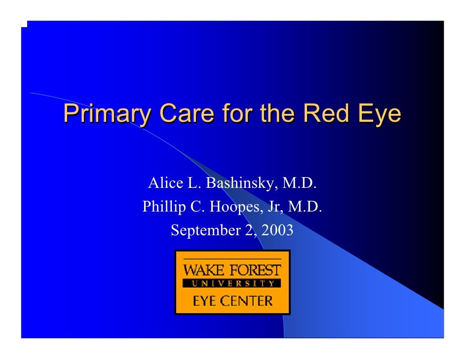 Primary Care for the Red Eye         Alice L. Bashinsky, M.D.       Phillip C. Hoopes, Jr, M.D.           September 2, 2003