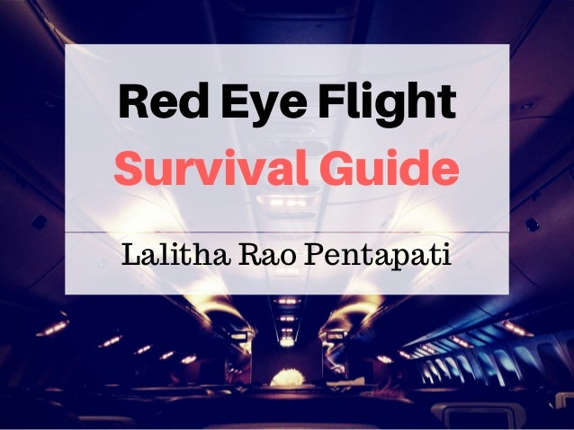 Red Eye Flight Survival Guide Lalitha Rao Pentapati