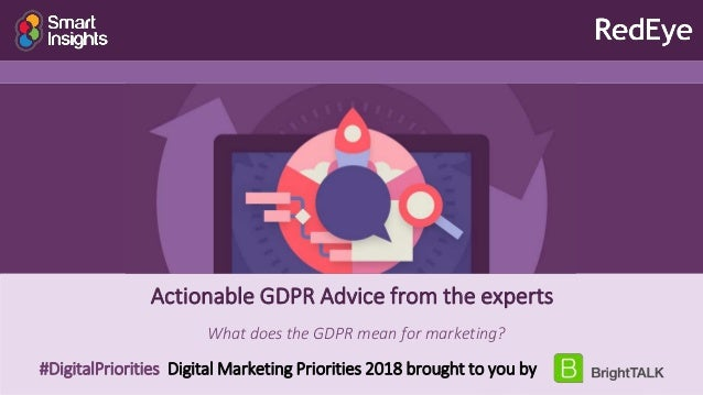 Actionable GDPR Advice from the experts What does the GDPR mean for marketing? #DigitalPriorities Digital Marketing Priori...
