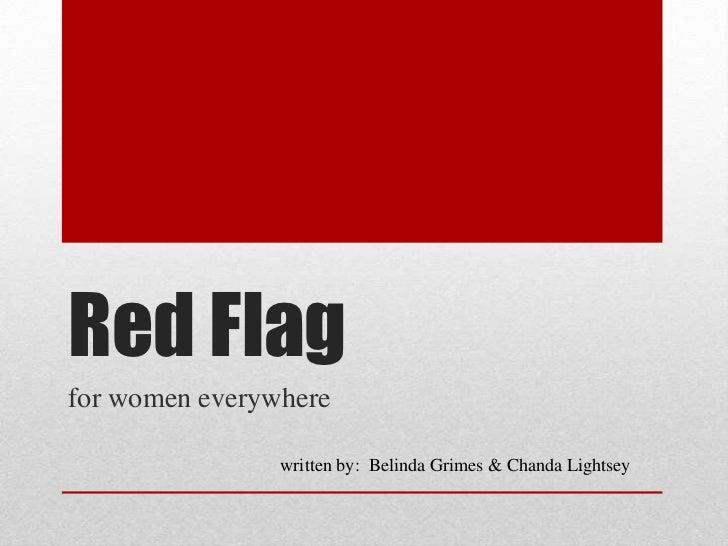 Red Flagfor women everywhere                written by: Belinda Grimes & Chanda Lightsey
