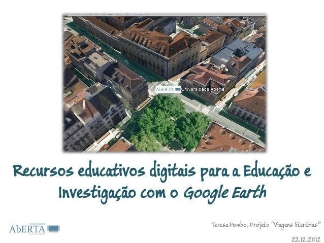 Recursos educativos digitais para a Educação e      Investigação com o Google Earth                              Teresa Po...
