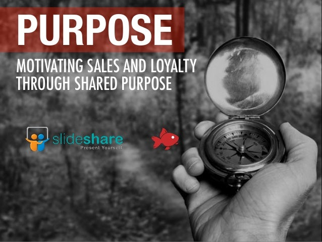 MOTIVATING SALES AND LOYALTY THROUGH SHARED PURPOSE PURPOSE