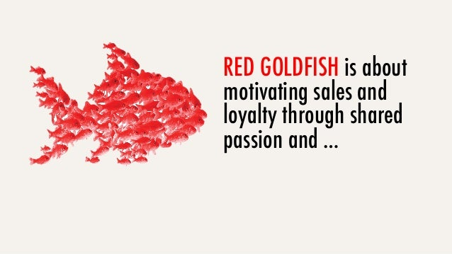 RED GOLDFISH is about motivating sales and loyalty through shared passion and …