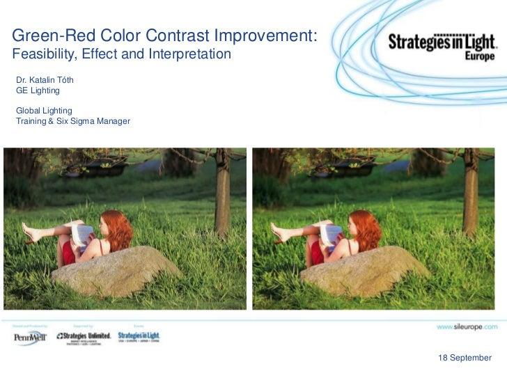 Green-Red Color Contrast Improvement:Feasibility, Effect and InterpretationDr. Katalin TóthGE LightingGlobal LightingTrain...