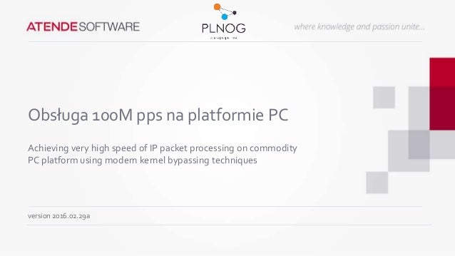 Obsługa 100M pps na platformie PC Achieving very high speed of IP packet processing on commodity PC platform using modern ...