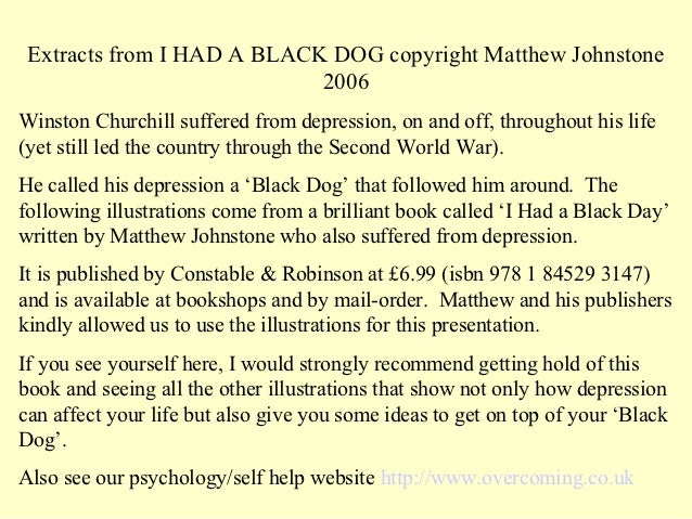 Extracts from I HAD A BLACK DOG copyright Matthew Johnstone                            2006Winston Churchill suffered from...