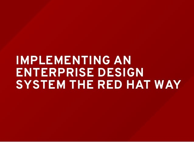 IMPLEMENTING AN ENTERPRISE DESIGN SYSTEM THE RED HAT WAY