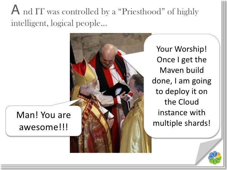 """A nd IT was controlled by a """"Priesthood"""" of highly intelligent, logical people…<br />Your Worship! Once I get the Maven bu..."""