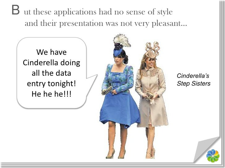B ut these applications had no sense of styleand their presentation was not very pleasant…<br />We have Cinderella doing a...