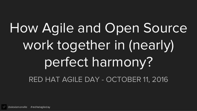 @alexismonville #redhatagileday How Agile and Open Source work together in (nearly) perfect harmony? RED HAT AGILE DAY - O...