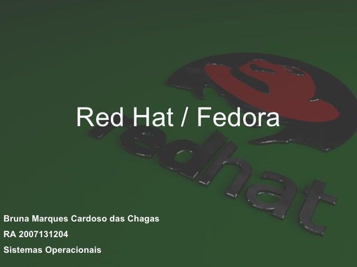 Red Hat / Fedora Bruna Marques Cardoso das Chagas RA 2007131204 Sistemas Operacionais