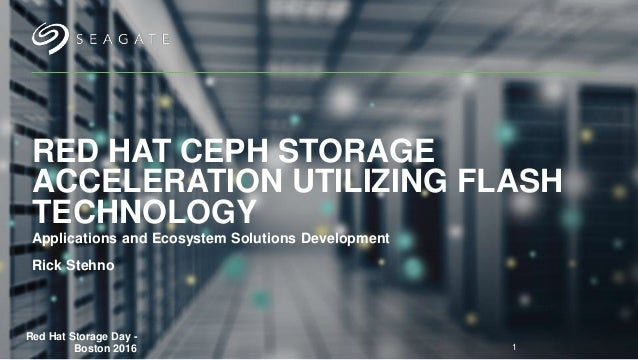 RED HAT CEPH STORAGE ACCELERATION UTILIZING FLASH TECHNOLOGY Applications and Ecosystem Solutions Development Rick Stehno ...