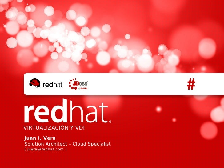 VIRTUALIZACIÓN Y VDIJuan I. VeraSolution Architect – Cloud Specialist[ jvera@redhat.com ]