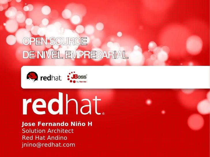 OPEN SOURCEDE NIVEL EMPRESARIALJose Fernando Niño HSolution ArchitectRed Hat Andinojnino@redhat.com