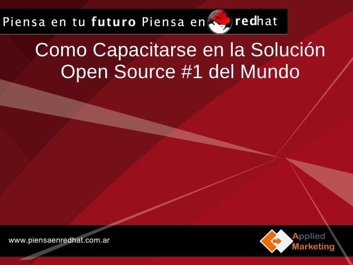 Como Capacitarse en la Solución Open Source #1 del Mundo www.piensaenredhat.com.ar