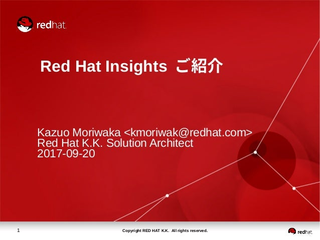 Copyright RED HAT K.K. All rights reserved.1 Red Hat Insights ご紹介 Kazuo Moriwaka <kmoriwak@redhat.com> Red Hat K.K. Soluti...