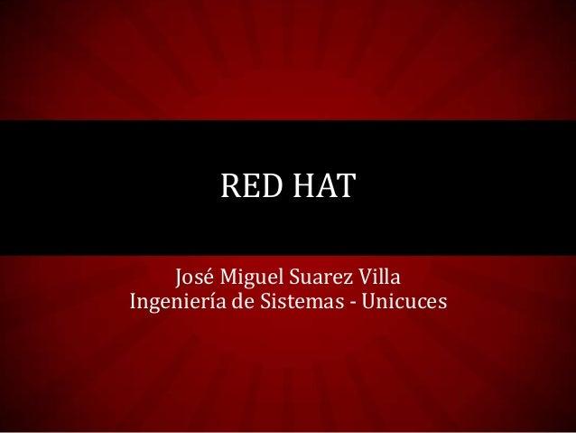 RED HAT José Miguel Suarez Villa Ingeniería de Sistemas - Unicuces