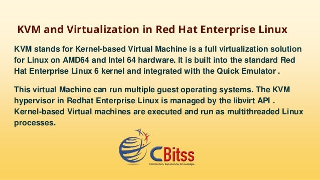KVM and Virtualization in Red Hat Enterprise Linux KVM stands for Kernel-based Virtual Machine is a full virtualization so...