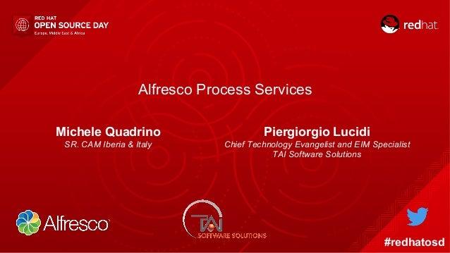 Alfresco Process Services Piergiorgio Lucidi Chief Technology Evangelist and EIM Specialist TAI Software Solutions #redhat...