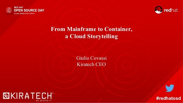 From Mainframe to Container, a Cloud Storytelling Giulio Covassi Kiratech CEO #redhatosd