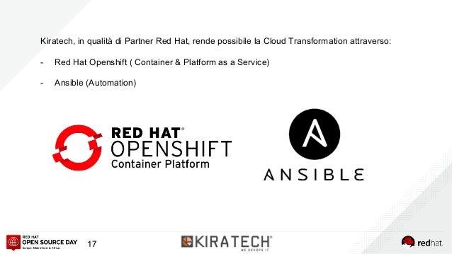 Kiratech, in qualità di Partner Red Hat, rende possibile la Cloud Transformation attraverso: - Red Hat Openshift ( Contain...