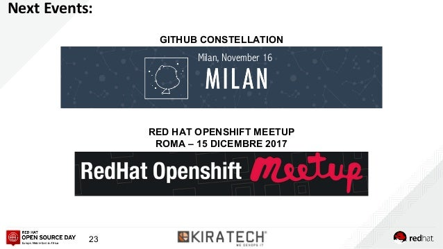 23 Milan, November 16 Next Events: GITHUB CONSTELLATION RED HAT OPENSHIFT MEETUP ROMA – 15 DICEMBRE 2017