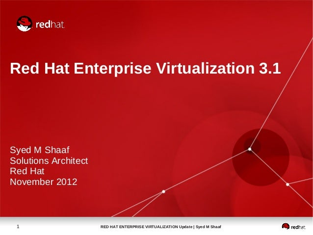 Red Hat Enterprise Virtualization 3.1Syed M ShaafSolutions ArchitectRed HatNovember 2012 1                    RED HAT ENTE...