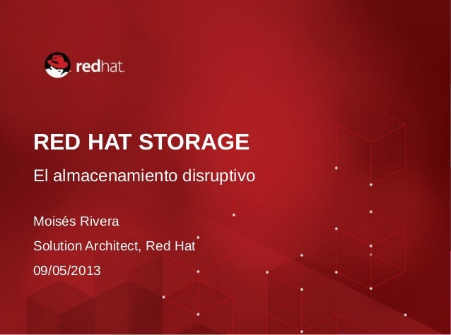 RED HAT STORAGEEl almacenamiento disruptivoMoisés RiveraSolution Architect, Red Hat09/05/2013