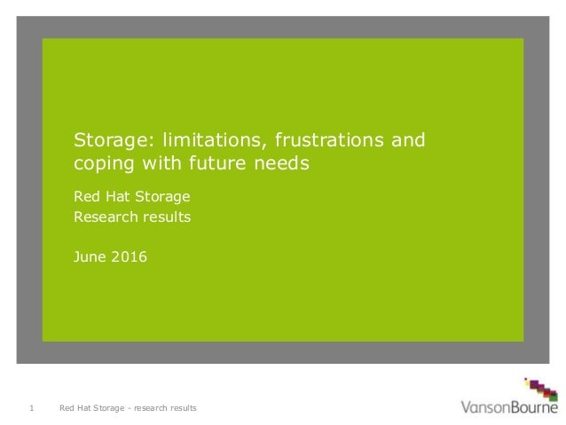 Storage: limitations, frustrations and coping with future needs Red Hat Storage Research results June 2016 Red Hat Storage...