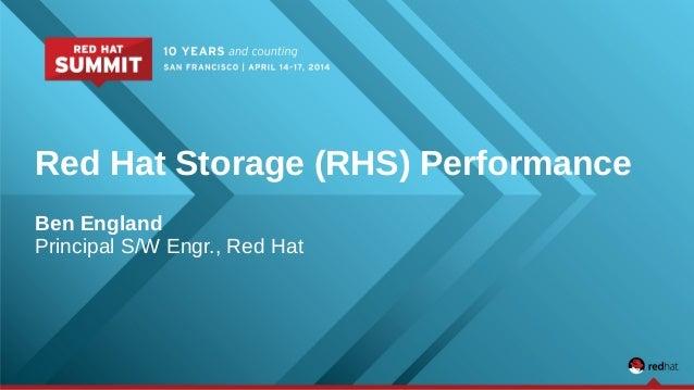 Red Hat Storage (RHS) Performance Ben England Principal S/W Engr., Red Hat