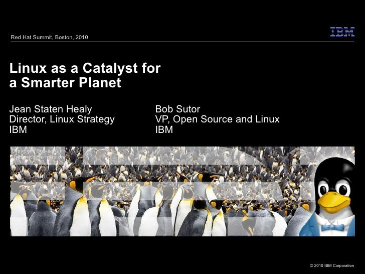 Linux as a Catalyst for a Smarter Planet Jean Staten Healy Bob Sutor Director, Linux Strategy VP, Open Source and Linux IB...