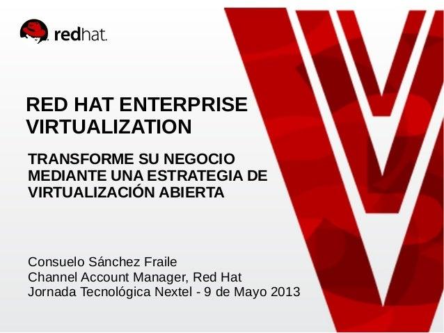 RED HAT ENTERPRISEVIRTUALIZATIONConsuelo Sánchez FraileChannel Account Manager, Red HatJornada Tecnológica Nextel - 9 de M...