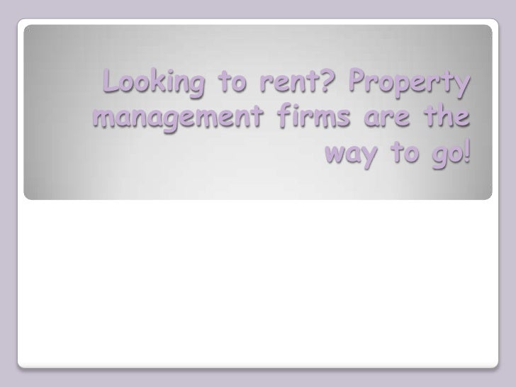 Looking to rent? Propertymanagement firms are the               way to go!