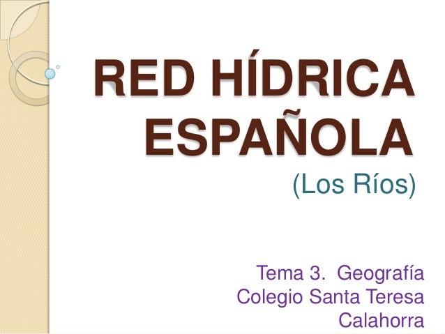 RED HÍDRICAESPAÑOLA(Los Ríos)Tema 3. GeografíaColegio Santa TeresaCalahorra