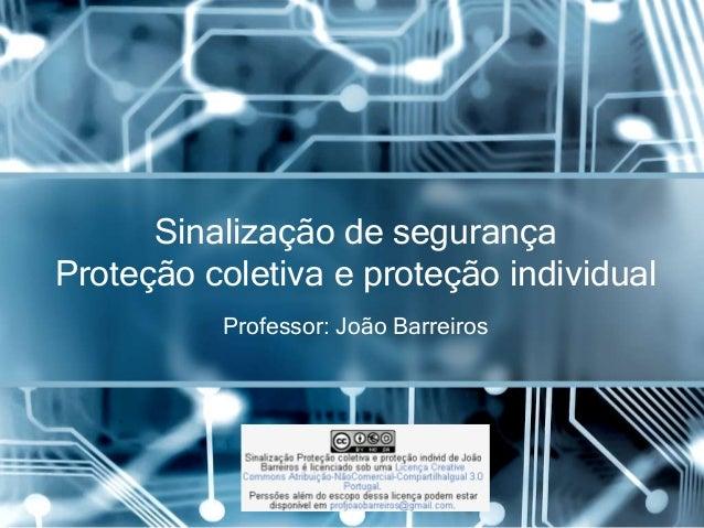 Sinalização de segurançaProteção coletiva e proteção individual          Professor: João Barreiros