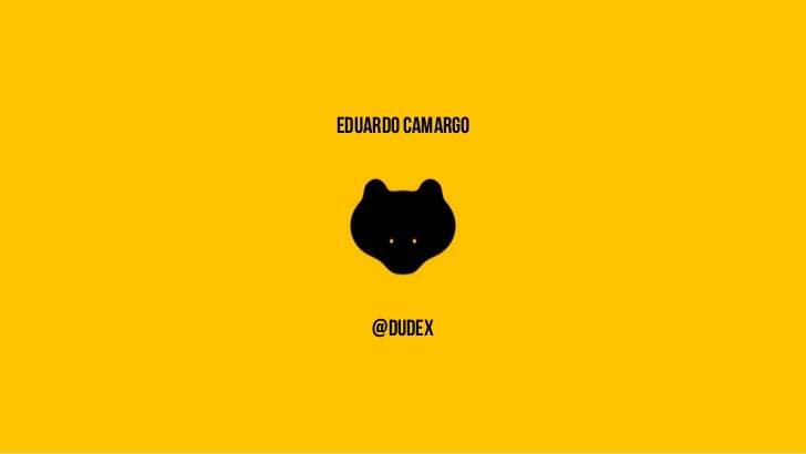eduardo camargo    @dudex