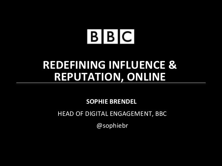 SOPHIE BRENDEL   HEAD OF DIGITAL ENGAGEMENT, BBC @sophiebr REDEFINING INFLUENCE & REPUTATION, ONLINE