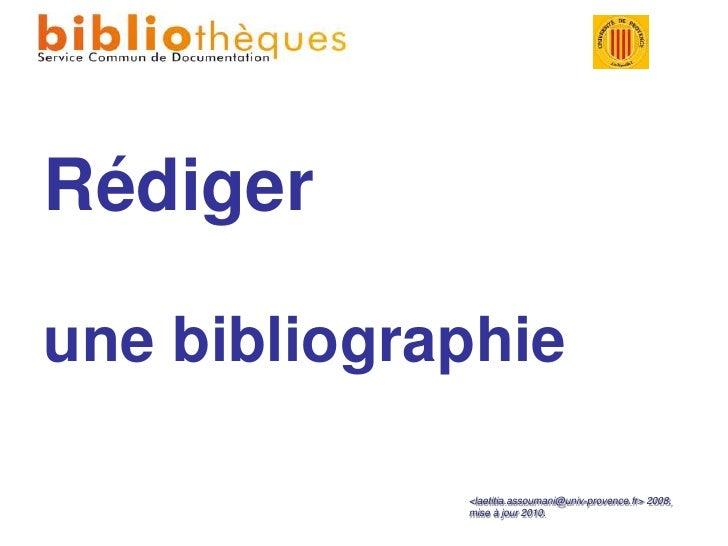 Rédiger <br />une bibliographie<br /><laetitia.assoumani@univ-provence.fr> 2008, mise à jour 2010.<br />