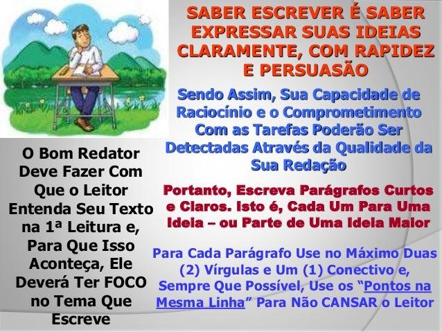 SABER ESCREVER É SABER EXPRESSAR SUAS IDEIAS CLARAMENTE, COM RAPIDEZ E PERSUASÃO Sendo Assim, Sua Capacidade de Raciocínio...