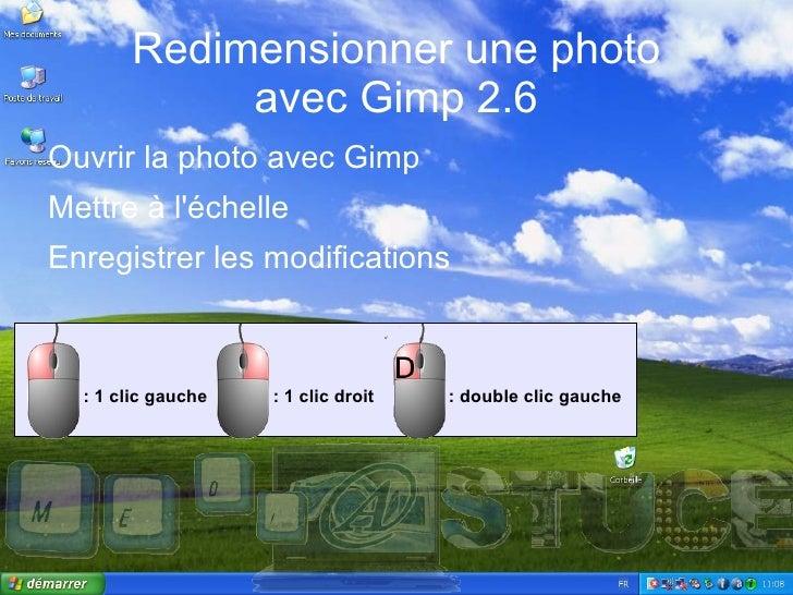 Redimensionner une photo avec Gimp 2.6 <ul><li>Ouvrir la photo avec Gimp