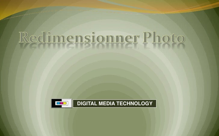 Redimensionner Photo <br />  DIGITAL MEDIA TECHNOLOGY<br />